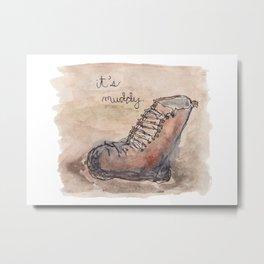 It's Muddy. Metal Print