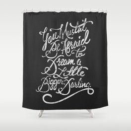 Dream a little bigger, darling... Shower Curtain