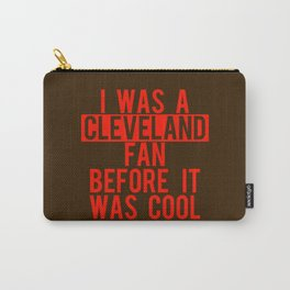 I was a Cleveland fan before it was cool Carry-All Pouch