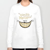 creepy Long Sleeve T-shirts featuring We're All Mad Here by greckler