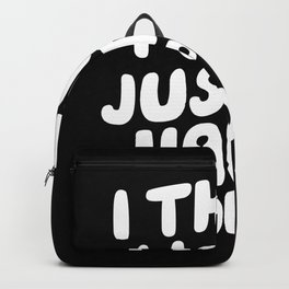 I Think I Will Just Be Happy Today motivational typography in black and white home wall decor Backpack