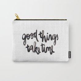Good Things Take Time - Black Lettering Carry-All Pouch