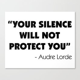 Your Silence Will Not Protect you - Audre Lorde Canvas Print
