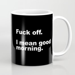 Fuck Off Offensive Quote Coffee Mug
