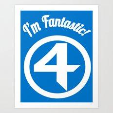 I'm Fantastic! Art Print