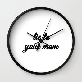 Bad Advice - Lie to Your Mom Wall Clock