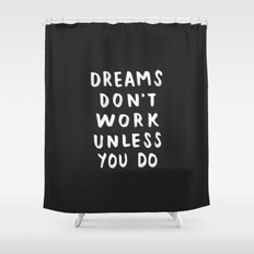 Dreams Don't Work Unless You Do - Black & White Typography 01 Shower Curtain