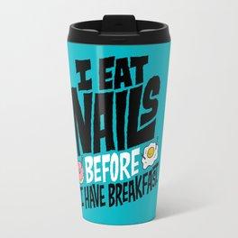 I Eat Nails BEFORE Breakfast Travel Mug