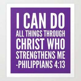 I CAN DO ALL THINGS THROUGH CHRIST WHO STRENGTHENS ME PHILIPPIANS 4:13 (Purple) Art Print