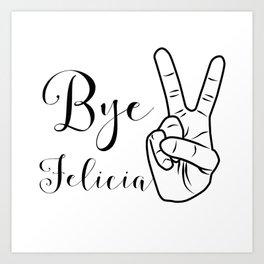 Bye, Felicia Art Print