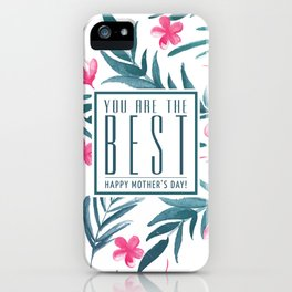 You are the best, Happy Mothers's Day! iPhone Case