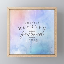 Greatly Blessed, Highly Favored, Deeply Loved Framed Mini Art Print