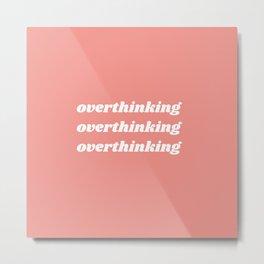 overthinking Metal Print