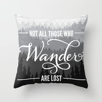 not all those who wander are lost Throw Pillows featuring Not All Those Who Wander Are Lost by Fercute