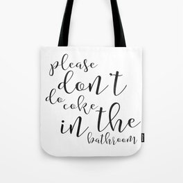 Please Dont Do Coke in the Bathroom, Funny Bathroom Decor, Funny Bathroom Sign, Funny Bathroom Art Tote Bag