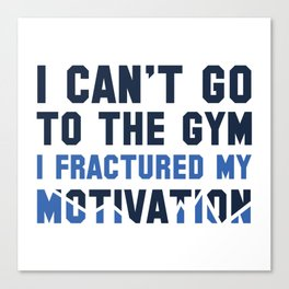 I Can't Go To The Gym Canvas Print