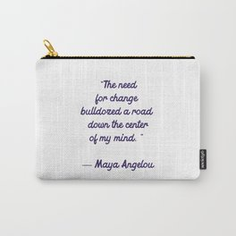 The need for change bulldozed a road down the center of my mind - Maya Angelou quote Carry-All Pouch