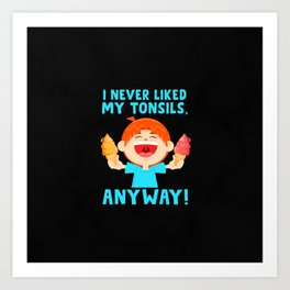 Funny Tonsil Surgery Recovery Gift For The Bravest of Brave Art Print