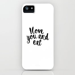 I love you and eat iPhone Case