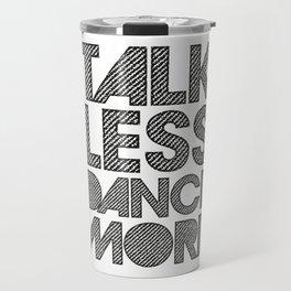 Talk less dance more Travel Mug