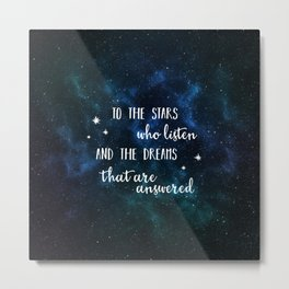To the stars who listen and the dreams that are answered Metal Print