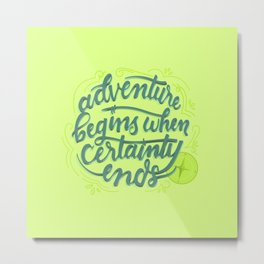 Adventure Begins When Certainty Ends Metal Print