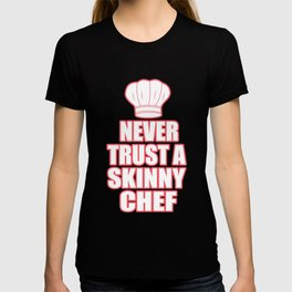 Never Trust A Thin Chef Funny Gift T-shirt