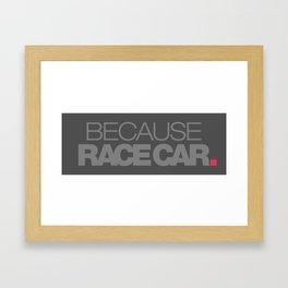 BECAUSE RACE CAR v4 HQvector Framed Art Print