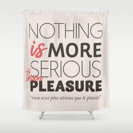Jean Cocteau quote, nothing is more serious than pleasure, hedonism, enjoy life, live at full, art Shower Curtain
