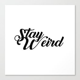 Stay Weird Beautiful Script Typography Canvas Print