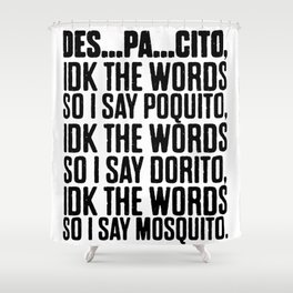 Despacito IDK The Words Shower Curtain