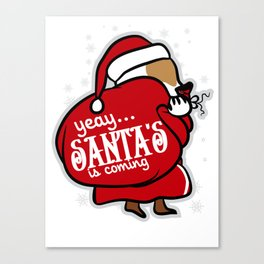 yeay...... santa's is coming Canvas Print