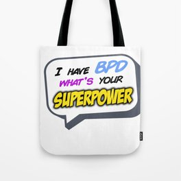 I have BPD, what's your superpower? Tote Bag