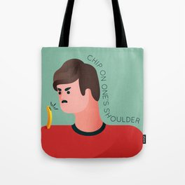 Chip on one's shoulder Tote Bag