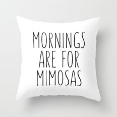 Mornings Are For Mimosas Throw Pillow