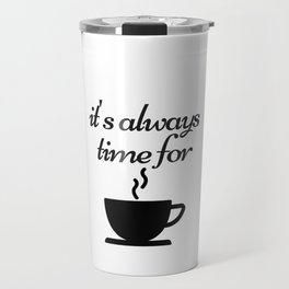 It is always time for coffee Travel Mug