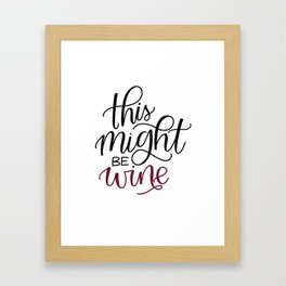 This Might Be Wine (for mug) Framed Art Print