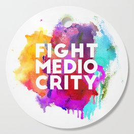 Fight Mediocrity Cutting Board
