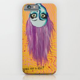 Is that a yes or a no? iPhone Case
