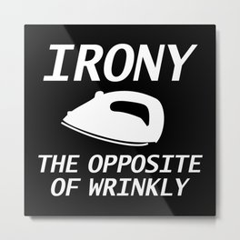 Irony The Opposite Of Wrinkly Metal Print