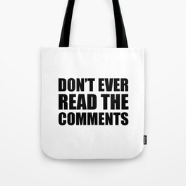 Don't Ever Read The Comments Tote Bag
