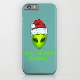 We'll Be Back Soon Area 51 Funny Christmas Outer Space Costume Alien Wearing Santa Hat iPhone Case