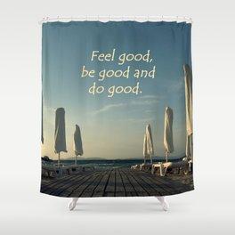 Feel Good, be good and do good Shower Curtain