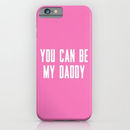 YOU CAN BE MY DADDY iPhone Case