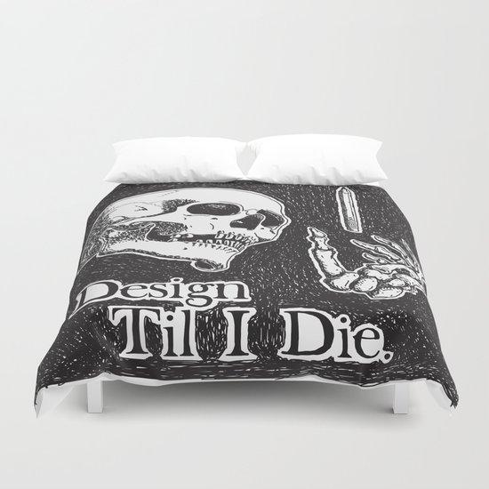 Design Til I Die Duvet Cover