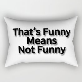 That's Funny Means Not Funny Rectangular Pillow