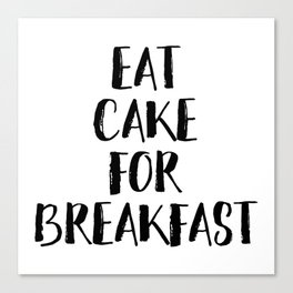 Eat Cake For Breakfast Canvas Print