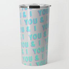 You & I - Typography Travel Mug