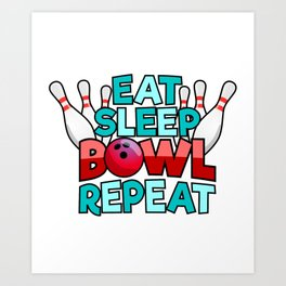 Eat Sleep Bowl Repeat Funny Gift for Bowlers Art Print