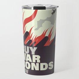 Buy War Bonds now. Travel Mug